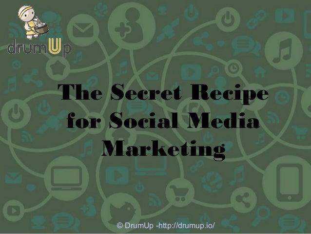 The Secret Recipe for Social Media Marketing © DrumUp -http://drumup.io/