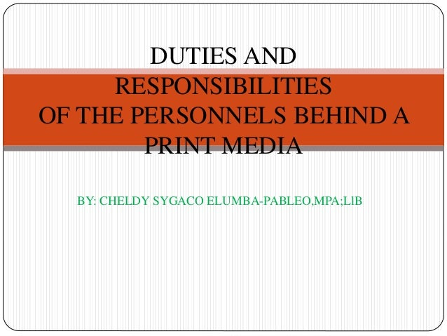 BY: CHELDY SYGACO ELUMBA-PABLEO,MPA;LlB DUTIES AND RESPONSIBILITIES OF THE PERSONNELS BEHIND A PRINT MEDIA