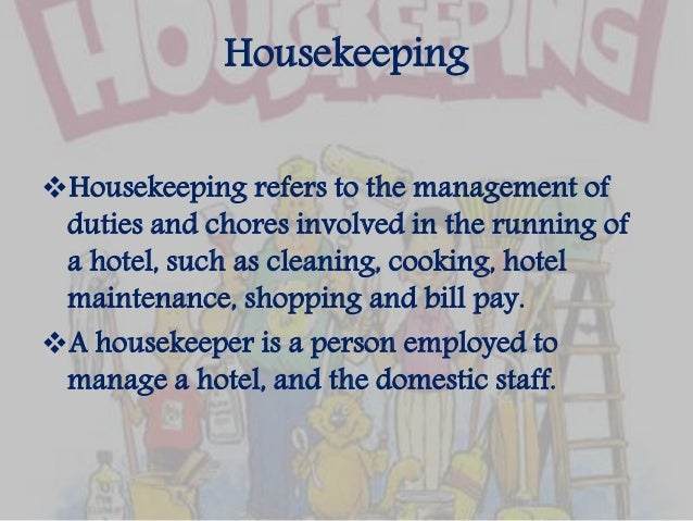 functions and roles in housekeeping Usually it is the role of the assistant manager to employ and arrange the  the  biggest employers of a hotel are the housekeeping department and the food.