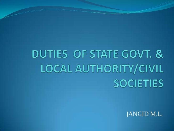 DUTIES  OF STATE GOVT. & LOCAL AUTHORITY/CIVIL SOCIETIES<br />JANGID M.L.<br />