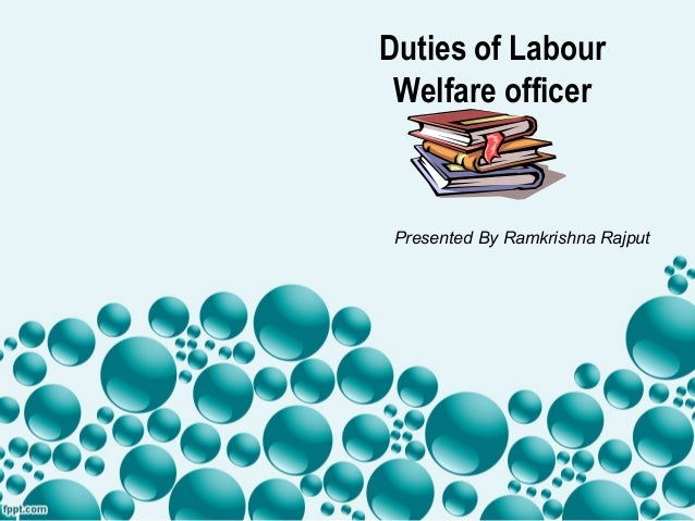 Duties of Labour Welfare officer Presented By Ramkrishna Rajput