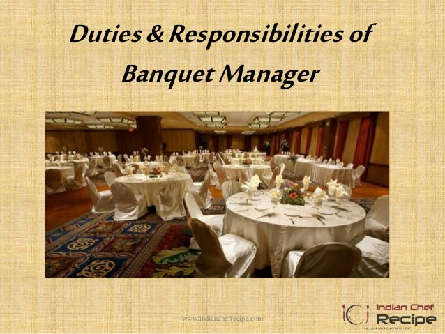 duties and responsibilities of banquet manager dutiesresponsibilities of banquetmanager 1wwwindianchefrecipecom - Banquet Manager Job Description