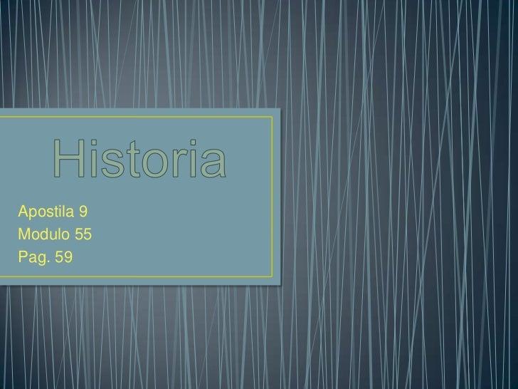 Historia<br />Apostila 9<br />Modulo 55<br />Pag. 59<br />