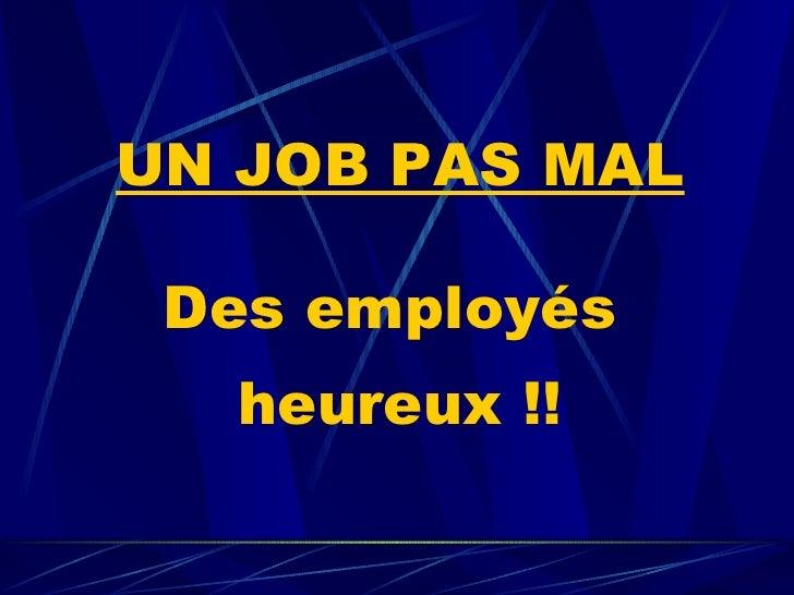 UN JOB PAS MAL Des employés   heureux !!