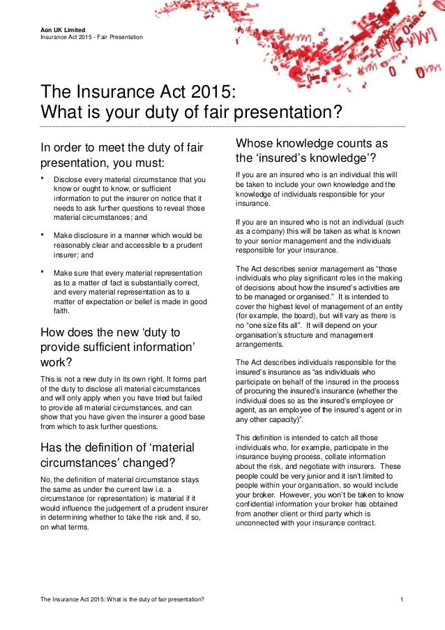 Aon UK Limited Insurance Act 2015 - Fair Presentation The Insurance Act 2015: What is the duty of fair presentation? 1 The...