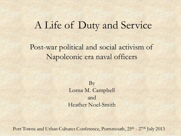 A Life of Duty and Service Post-war political and social activism of Napoleonic era naval officers By Lorna M. Campbell an...