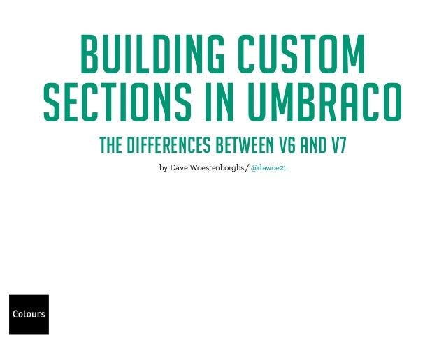 BUILDING CUSTOM  SECTIONS IN UMBRACO  THE DIFFERENCES BETWEEN V6 AND V7  4F1 F* ./ )*-#.F¥F´2* ut