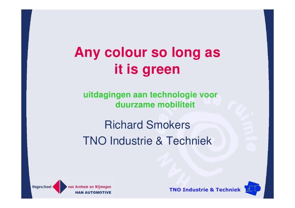 Any colour so long as      it is green  uitdagingen aan technologie voor          duurzame mobiliteit      Richard Smokers...