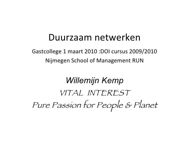 Duurzaam netwerken <ul><li>Gastcollege 1 maart 2010 :DOI cursus 2009/2010 </li></ul><ul><li>Nijmegen School of Management ...