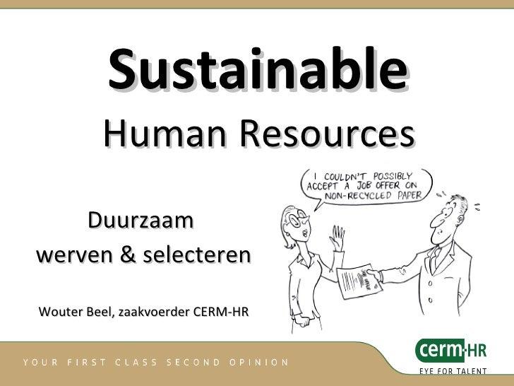 Sustainable Human Resources Duurzaam  werven & selecteren Wouter Beel, zaakvoerder CERM-HR