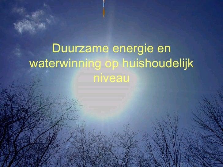 Duurzame energie en waterwinning op huishoudelijk niveau
