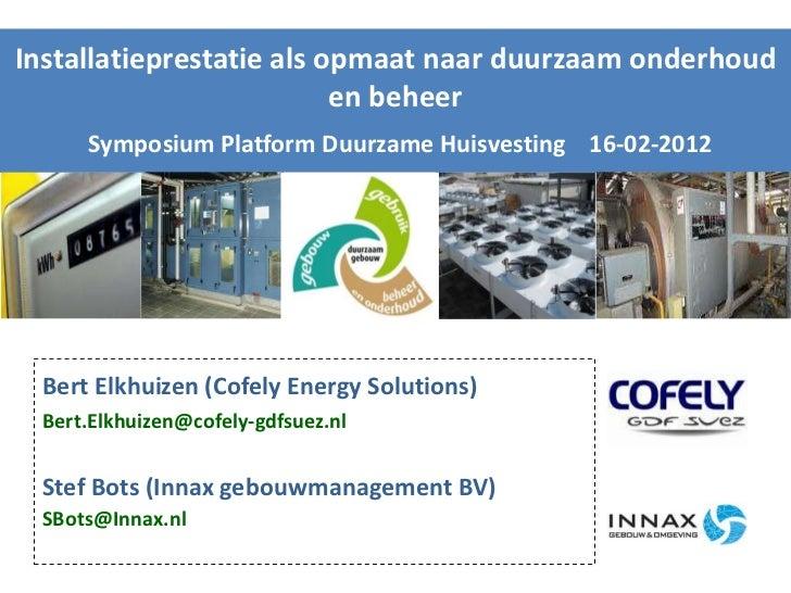Installatieprestatie als opmaat naar duurzaam onderhoud                          en beheer     Symposium Platform Duurzame...