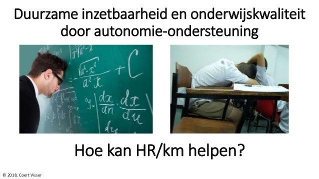 Duurzame inzetbaarheid en onderwijskwaliteit door autonomie-ondersteuning © 2018, Coert Visser Hoe kan HR/km helpen?