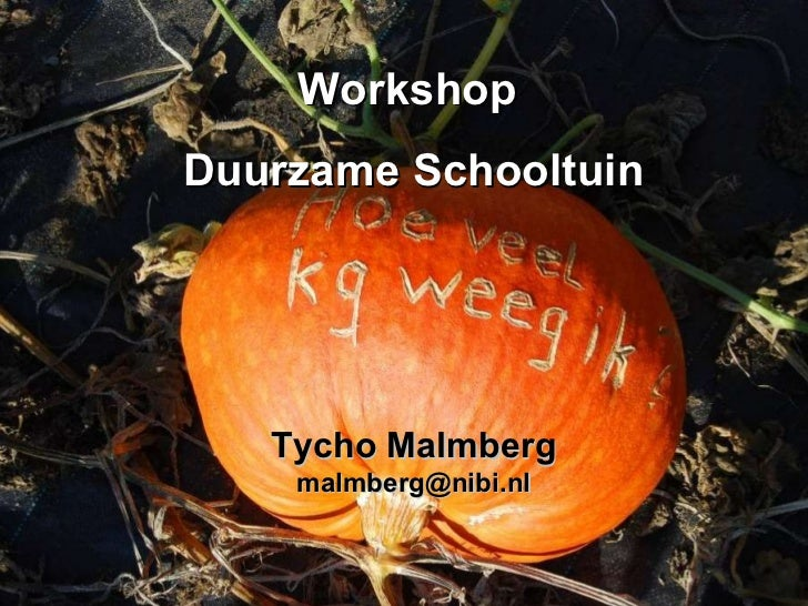 Workshop  Duurzame Schooltuin Tycho Malmberg [email_address]