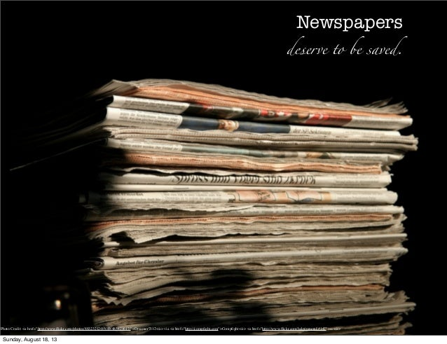 "Newspapers deserve to be saved. Photo Credit: <a href=""http://www.flickr.com/photos/88323212@N00/485421617/"">Dreamer7112</a..."
