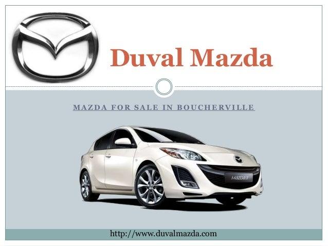 Duval Mazda  MAZDA FOR SALE IN BOUCHERVILLE  http://www.duvalmazda.com