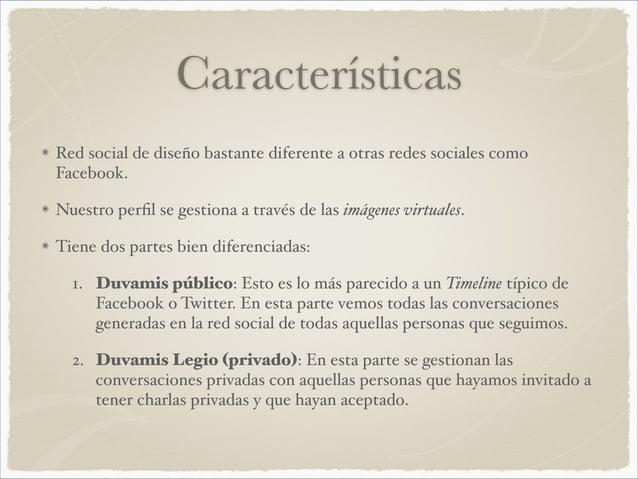 Características Red social de diseño bastante diferente a otras redes sociales como Facebook.# Nuestro perfil se gestiona a...