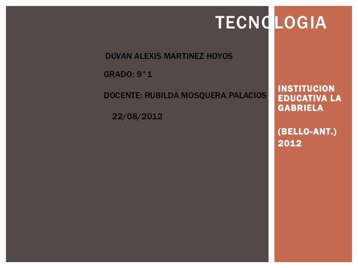 TECNOLOGIADUVAN ALEXIS MARTINEZ HOYOSGRADO: 9°1                                     INSTITUCIONDOCENTE: RUBILDA MOSQUERA P...