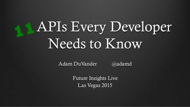 APIs Every Developer Needs to Know Adam DuVander @adamd Future Insights Live Las Vegas 2015 11
