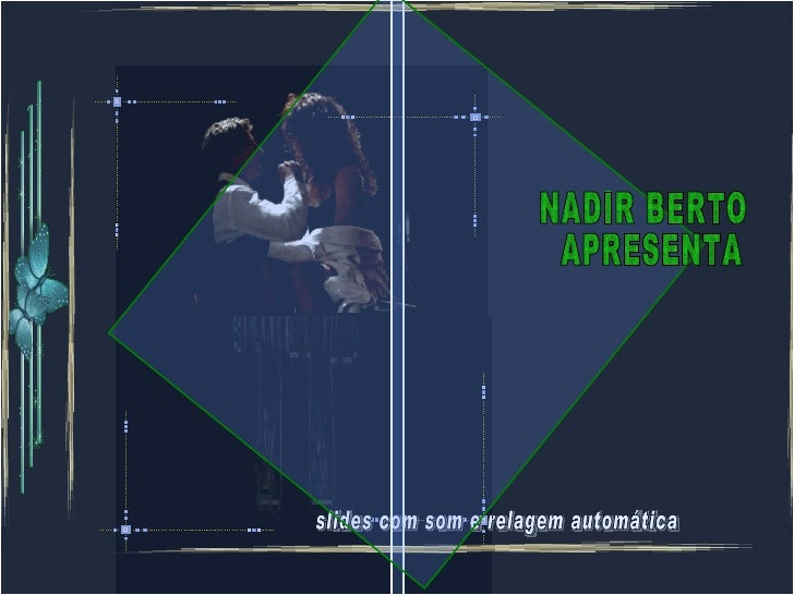 slides com som e relagem automática NADIR BERTO APRESENTA