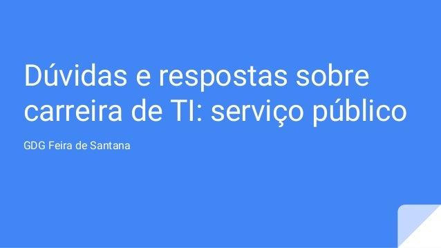 Dúvidas e respostas sobre carreira de TI: serviço público GDG Feira de Santana