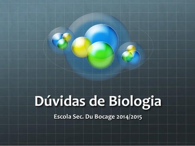 Dúvidas  de  Biologia  Escola  Sec.  Du  Bocage  2014/2015