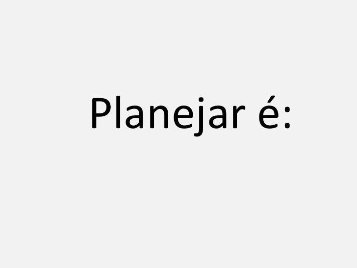 Planejar é: