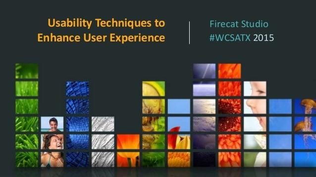 Usability Techniques to Enhance User Experience Firecat Studio #WCSATX 2015