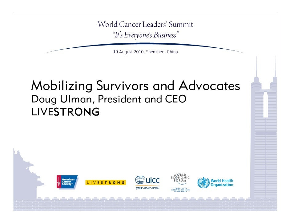 Mobilizing Survivors and Advocates Doug Ulman, President and CEO LIVESTRONG