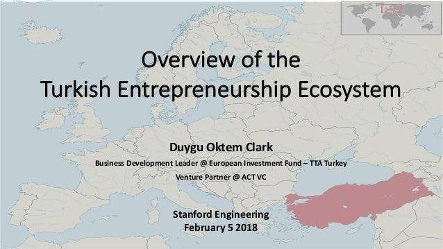 Overview of the Turkish Entrepreneurship Ecosystem Duygu Oktem Clark Business Development Leader @ European Investment Fun...