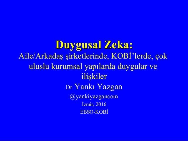 Duygusal Zeka: Aile/Arkadaş şirketlerinde, KOBİ'lerde, çok uluslu kurumsal yapılarda duygular ve ilişkiler Dr Yankı Yazgan...