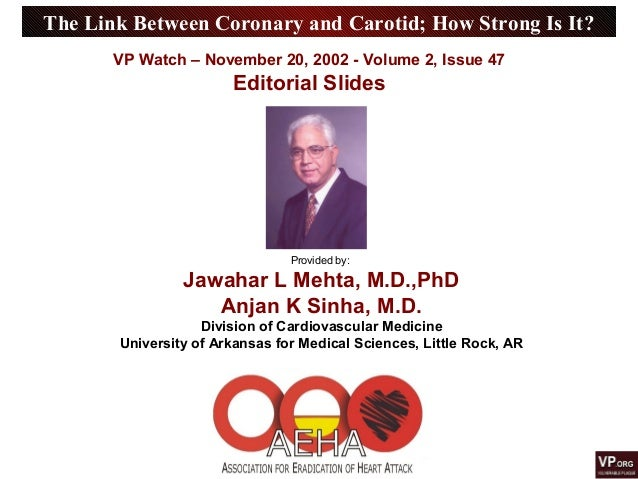 The Link Between Coronary and Carotid; How Strong Is It? Provided by: Jawahar L Mehta, M.D.,PhD Anjan K Sinha, M.D. Divisi...
