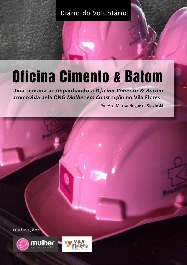 1Oficina Cimento & Batom | Diário do Voluntário Oficina Cimento & Batom Diário do Voluntário Por Ana Marisa Nogueira Skavi...