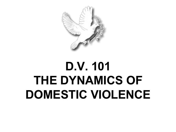 D.V. 101 THE DYNAMICS OFDOMESTIC VIOLENCE