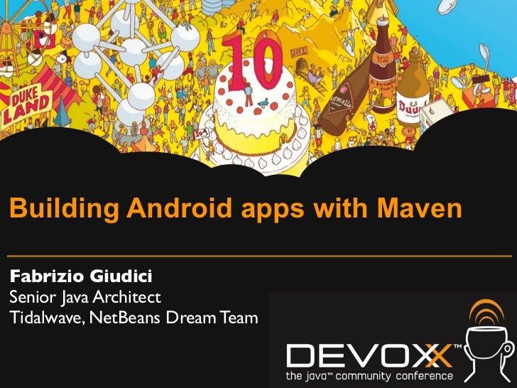 Building Android apps with MavenFabrizio GiudiciSenior Java ArchitectTidalwave, NetBeans Dream Team