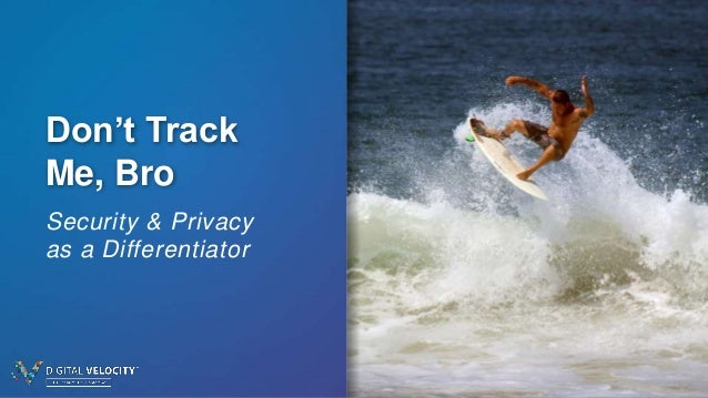 Don't Track Me, Bro Security & Privacy as a Differentiator