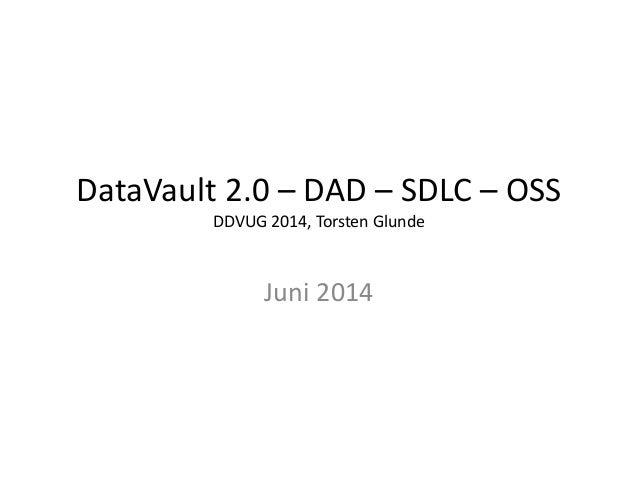 DataVault 2.0 – DAD – SDLC – OSS DDVUG 2014, Torsten Glunde Juni 2014