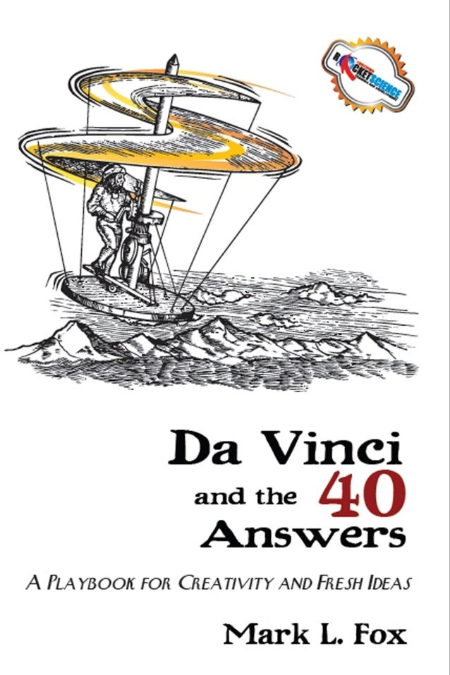 Da Vinci and the 40 Answers A Playbook for Creativity and Fresh Ideas Mark L. Fox Wizard Academy Press Austin, Texas