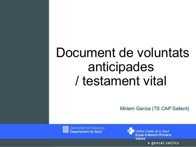 Institut Català de la SalutEquip d'Atenció PrimàriaSallentMiriam Garcia (TS CAP Sallent)Document de voluntatsanticipades/ ...