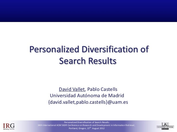 Personalized Diversification of                        Search Results                                  David Vallet, Pablo...