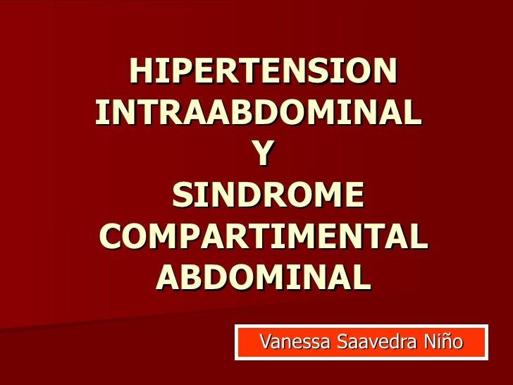 HIPERTENSION INTRAABDOMINAL  Y  SINDROME COMPARTIMENTAL ABDOMINAL Vanessa Saavedra Niño