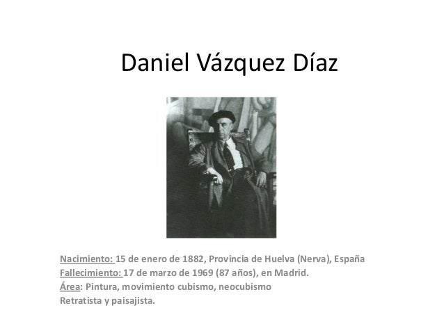 Daniel Vázquez Díaz  Nacimiento: 15 de enero de 1882, Provincia de Huelva (Nerva), España Fallecimiento: 17 de marzo de 19...