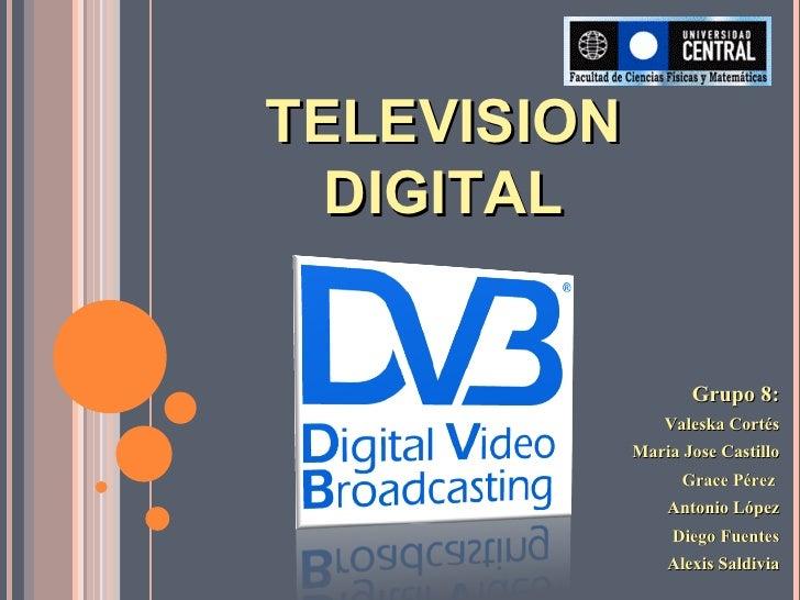 TELEVISION DIGITAL <ul><li>Grupo 8: </li></ul><ul><li>Valeska Cortés </li></ul><ul><li>Maria Jose Castillo </li></ul><ul><...