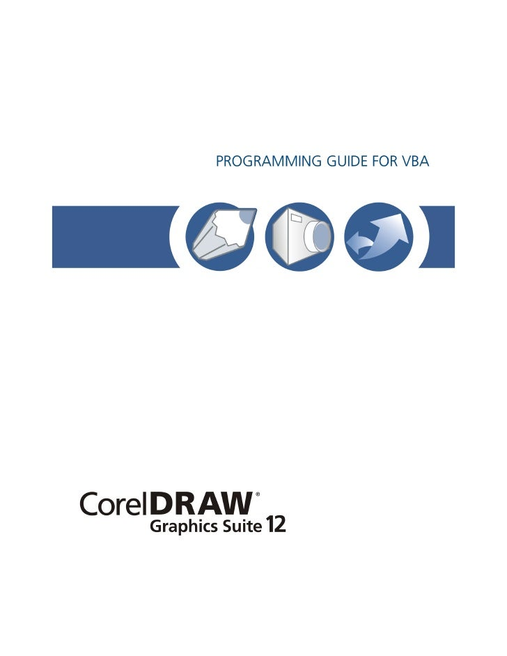 CorelDRAW® Graphics Suite 12 Programming Guide for VBAThe contents of this programming guide and the associated CorelDRAW ...