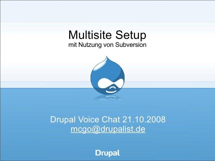 Multisite Setup     mit Nutzung von Subversion     Drupal Voice Chat 21.10.2008     mcgo@drupalist.de