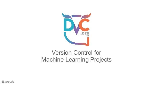 Version Control for Machine Learning Projects @mroutis