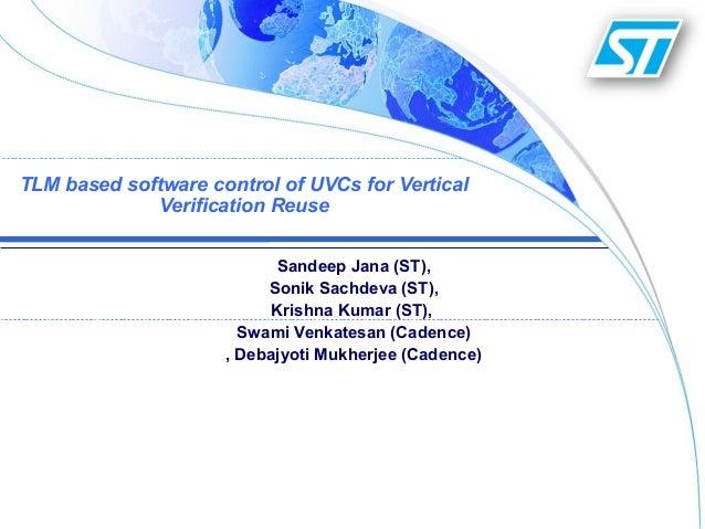 TLM based software control of UVCs for Vertical             Verification Reuse                           Sandeep Jana (ST)...