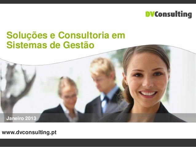 Soluções e Consultoria em Sistemas de Gestão Janeiro 2013www.dvconsulting.pt