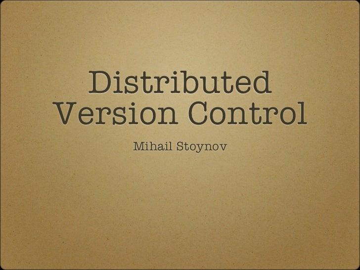 DistributedVersion Control    Mihail Stoynov