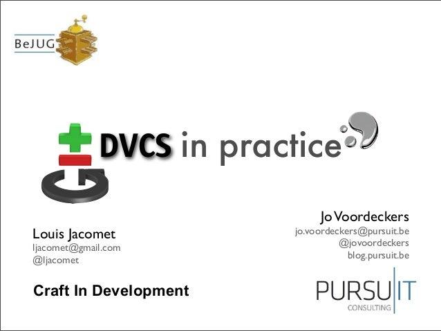 Craft In Development DVCS in practice JoVoordeckers jo.voordeckers@pursuit.be @jovoordeckers blog.pursuit.be Louis Jacomet...
